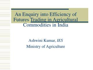 An Enquiry into Efficiency of Futures Trading in Agricultural Commodities in India