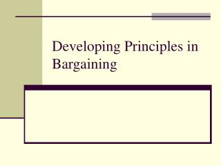 Developing Principles in Bargaining
