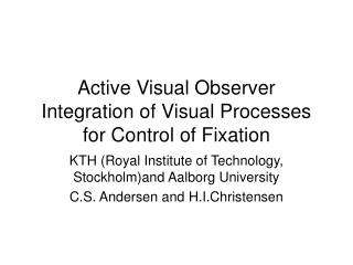 Active Visual Observer Integration of Visual Processes for Control of Fixation