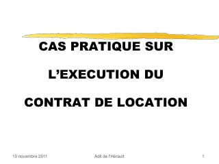 CAS PRATIQUE SUR L EXECUTION DU CONTRAT DE LOCATION