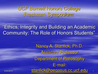 UCF Burnett Honors College Freshman Symposium:    Ethics, Integrity and Building an Academic Community: The Role of Hono
