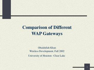Comparison of Different  WAP Gateways   Obaidullah Khan Wireless Development, Fall 2002                              Uni