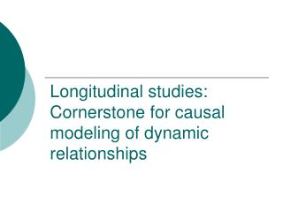 Longitudinal studies: Cornerstone for causal modeling of dynamic relationships