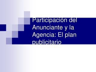 Participaci n del Anunciante y la Agencia: El plan publicitario