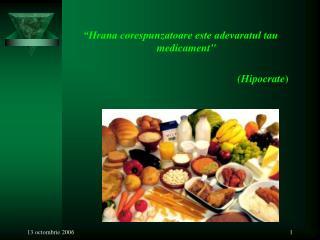 Hrana corespunzatoare este adevaratul tau medicament    Hipocrate
