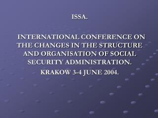 ISSA.     INTERNATIONAL CONFERENCE ON THE CHANGES IN THE STRUCTURE AND ORGANISATION OF SOCIAL SECURITY ADMINISTRATION. K