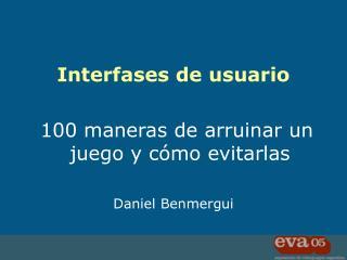Interfases de usuario   100 maneras de arruinar un juego y c mo evitarlas  Daniel Benmergui