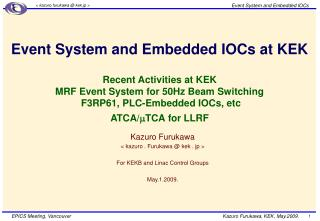 Event System and Embedded IOCs at KEK  Recent Activities at KEK MRF Event System for 50Hz Beam Switching  F3RP61, PLC-Em