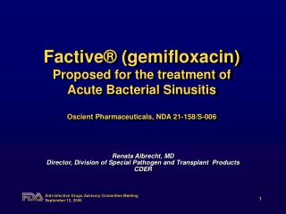Factive  gemifloxacin    Proposed for the treatment of  Acute Bacterial Sinusitis  Oscient Pharmaceuticals, NDA 21-158