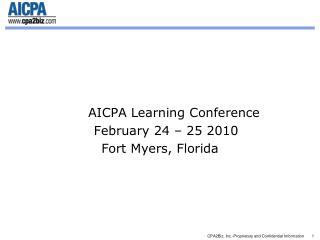 AICPA Learning Conference       February 24   25 2010              Fort Myers, Florida