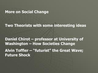 More on Social Change  Two Theorists with some interesting ideas   Daniel Chirot   professor at University of Washington