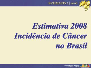 Estimativa 2008 Incid ncia de C ncer no Brasil