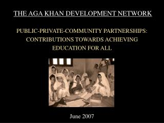 THE AGA KHAN DEVELOPMENT NETWORK  PUBLIC-PRIVATE-COMMUNITY PARTNERSHIPS: CONTRIBUTIONS TOWARDS ACHIEVING EDUCATION FOR A
