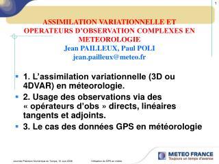 ASSIMILATION VARIATIONNELLE ET OPERATEURS D OBSERVATION COMPLEXES EN METEOROLOGIE Jean PAILLEUX, Paul POLI jean.pailleux
