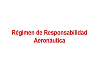 R gimen de Responsabilidad Aeron utica