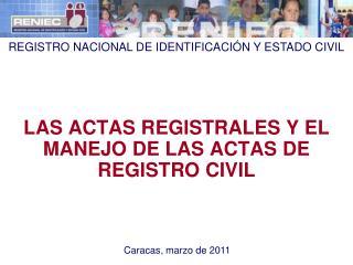 LAS ACTAS REGISTRALES Y EL MANEJO DE LAS ACTAS DE REGISTRO CIVIL