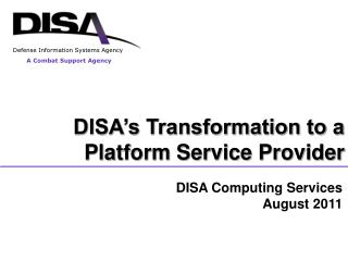 DISA s Transformation to a  Platform Service Provider