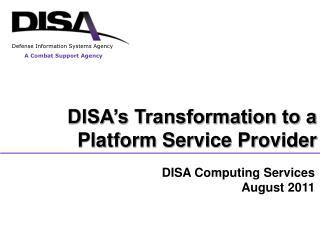 DISA s Transformation to a  Platform Service Provider