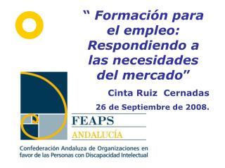 Formaci n para el empleo: Respondiendo a las necesidades del mercado  Cinta Ruiz  Cernadas 26 de Septiembre de 2008.