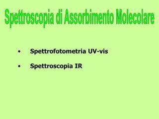 Spettrofotometria UV-vis Spettroscopia IR