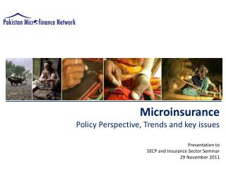 Microinsurance Policy Perspective, Trends and key issues   Presentation to  SECP and Insurance Sector Seminar 29 Novembe