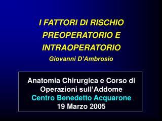 I FATTORI DI RISCHIO PREOPERATORIO E INTRAOPERATORIO Giovanni D Ambrosio