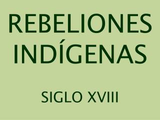 REBELIONES  IND GENAS  SIGLO XVIII
