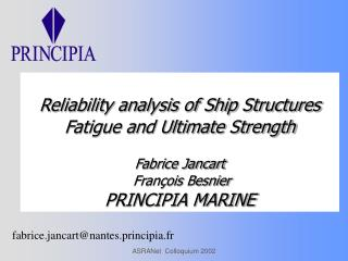 Reliability analysis of Ship Structures Fatigue and Ultimate Strength  Fabrice Jancart  Fran ois Besnier  PRINCIPIA MARI