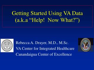 Getting Started Using VA Data a.k.a  Help  Now What
