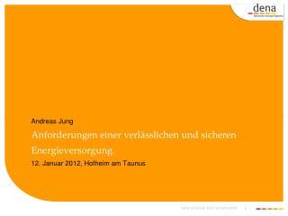 Andreas Jung Anforderungen einer verl sslichen und sicheren Energieversorgung. 12. Januar 2012, Hofheim am Taunus
