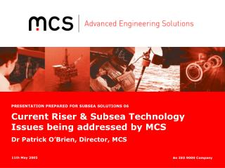 Current Riser  Subsea Technology Issues being addressed by MCS Dr Patrick O Brien, Director, MCS