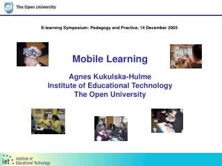 Mobile Learning  Agnes Kukulska-Hulme Institute of Educational Technology The Open University