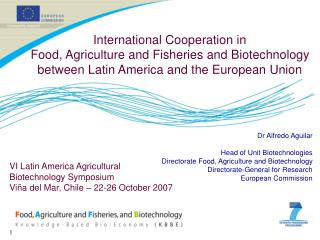Dr Alfredo Aguilar   Head of Unit Biotechnologies Directorate Food, Agriculture and Biotechnology Directorate-General fo