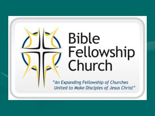 THE BIBLE FELLOWSHIP CHURCH   MISSIONARY CHURCH PLANTING TEAM  for more info churchplantingbfc
