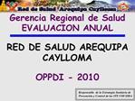 Gerencia Regional de Salud EVALUACION ANUAL  RED DE SALUD AREQUIPA CAYLLOMA  OPPDI - 2010