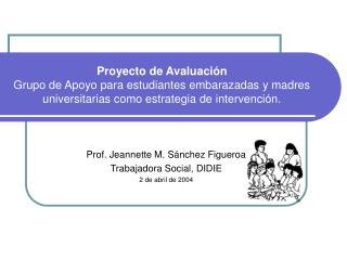 Proyecto de Avaluaci n Grupo de Apoyo para estudiantes embarazadas y madres universitarias como estrategia de intervenci