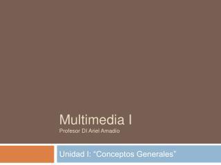 Multimedia I Profesor DI Ariel Amad o