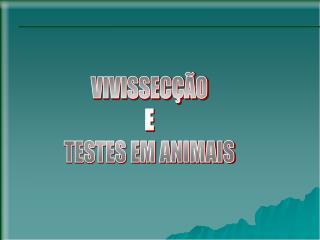 VIVISSEC  O E TESTES EM ANIMAIS