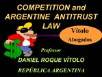 COMPETITION and ARGENTINE  ANTITRUST LAW