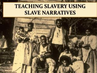 Teaching slavery using slave narratives