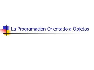 La Programaci n Orientado a Objetos