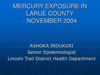 MERCURY EXPOSURE IN LARUE COUNTY - NOVEMBER 2004