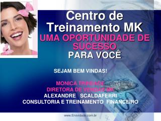 Centro de Treinamento MK UMA OPORTUNIDADE DE SUCESSO PARA VOC