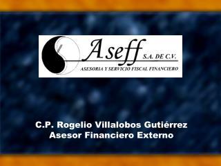 C.P. Rogelio Villalobos Guti rrez Asesor Financiero Externo