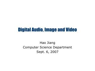 Digital Audio, Image and Video