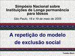 Simp sio Nacional sobre Institui  es de Longa perman ncia  para Idosos   S o Paulo, 18 e 19 de maio de 2005