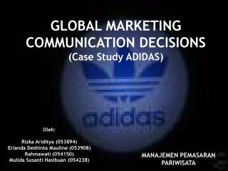GLOBAL MARKETING COMMUNICATION DECISIONS Case Study ADIDAS