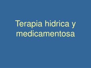 Terapia hidrica y medicamentosa
