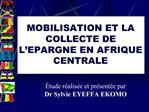 MOBILISATION ET LA COLLECTE DE L EPARGNE EN AFRIQUE CENTRALE