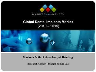Global Dental Implants Market  2010   2015